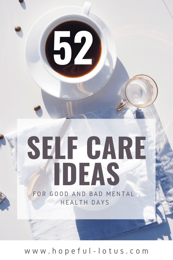 Self care is so important for stress relief and your mental health - but I know practicing self care can seem impossible when you're having a bad mental health day. The problem with self care ideas over the internet is that they often aren't inclusive of people who are suffering from poor mental health. This list of self care ideas contains 52 inclusive self care ideas for mental health. So you'll be able to take care of yourself no matter how bad a day you are having! #selflove