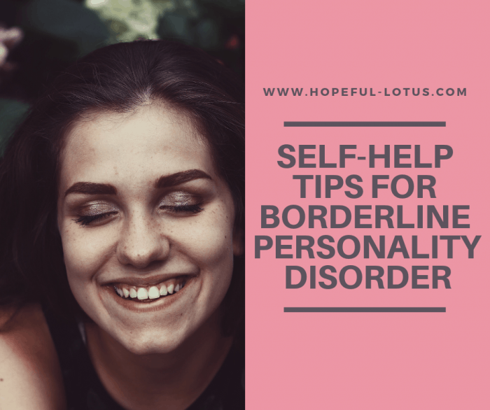 Borderline personality disorder (BPD) management is hard. I know what it's like to feel lost and like things are never going to get better. But they really can if you put the work in. If you follow these BPD self help tips, along with professional advice, recovery is possible.