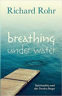 Breathing Under Water: Spirituality and the Twelve Steps - Richard Rohr