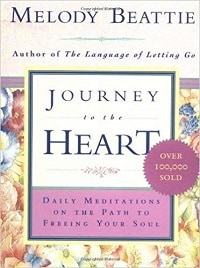Journey to the Heart: Daily Meditations on the Path to Freeing Your Soul - Melody Beattie