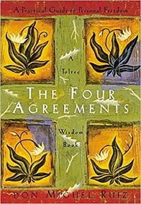 The Four Agreements: A Practical Guide to Personal Freedom - Don Miguel Ruiz