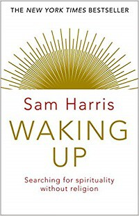 Waking Up: Searching for Spirituality Without Religion - Sam Harris