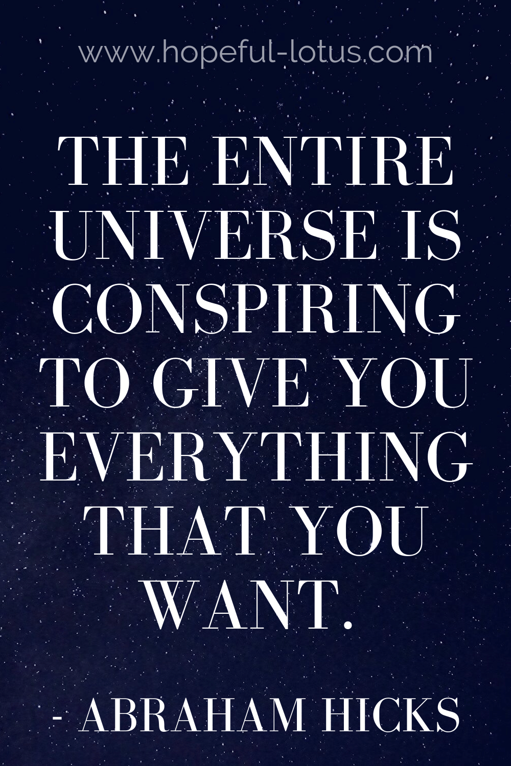 The entire universe is conspiring to give you everything that you want - Abraham Hicks.  Read more Abraham Hicks quotes to get in alignment with your desires and the magic of the universe!